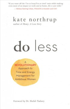 Do Less : A Revolutionary Approach to Time and Energy Management for Ambitious Women
