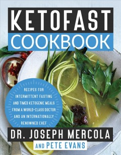 Ketofast Cookbook : Recipes for Intermittent Fasting and Timed Ketogenic Meals from a World-class Doctor and an Internationally Renowned Chef