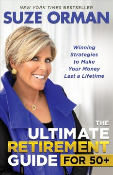 Ultimate Retirement Guide for 50+ : Winning Strategies to Make Your Money Last a Lifetime