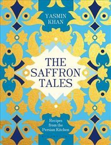 The saffron tales : recipes from the Persian kitchen / Yasmin Khan ; photography by Shahrzad Darafsheh and Matt Russell. - Yasmin Khan ; photography by Shahrzad Darafsheh and Matt Russell.