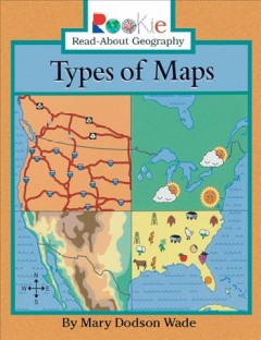 Types of maps /  by Mary Dodson Wade.