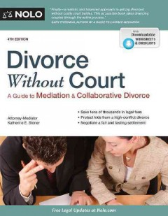 Divorce without court : a guide to mediation & collaborative divorce / Attorney-mediator, Katherine E. Stoner.