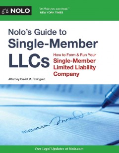 Nolo's guide to single-member LLCs : how to form and run your single-member limited liability company / Attorney David M. Steingold.