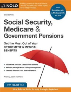 Social Security, Medicare & government pensions : get the most out of your retirement & medical benefits / Attorney Joseph L. Matthews. - Attorney Joseph L. Matthews.