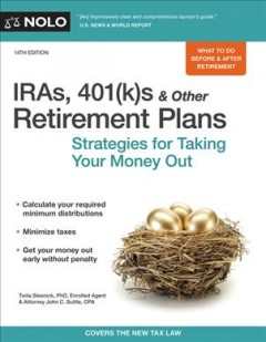 IRAs, 401(k)s & other retirement plans : strategies for taking your money out / Twila Slesnick, PhD, Enrolled Agent & Attorney John C. Suttle, CPA. - Twila Slesnick, PhD, Enrolled Agent & Attorney John C. Suttle, CPA.