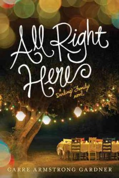 All right here : a Darling family novel / Carre Armstrong Gardner.