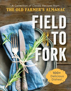 Field to fork /  [editorial assistance by] The Old Farmer's Almanac. - [editorial assistance by] The Old Farmer's Almanac.