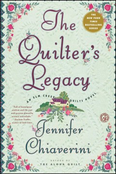 The Quilter's Legacy : an Elm Creek Quilts Novel / Chiaverini, Jennifer.