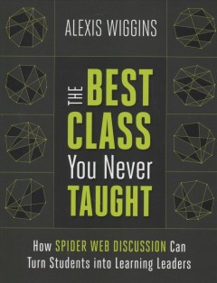 Best Class You Never Taught : How Spider Web Discussion Can Turn Students into Learning Leaders
