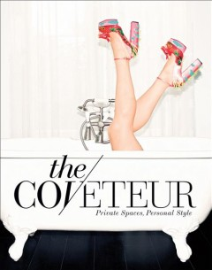 The coveteur : private spaces, personal style / by Stephanie Mark and Jake Rosenberg. - by Stephanie Mark and Jake Rosenberg.