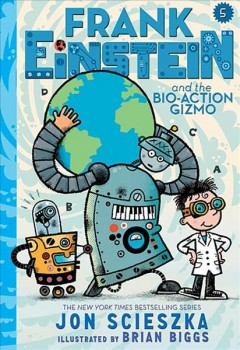 Frank Einstein and the bio-action gizmo /  by Jon Scieszka ; illustrated by Brian Biggs. - by Jon Scieszka ; illustrated by Brian Biggs.