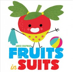 Fruits in suits /  Jared Chapman.