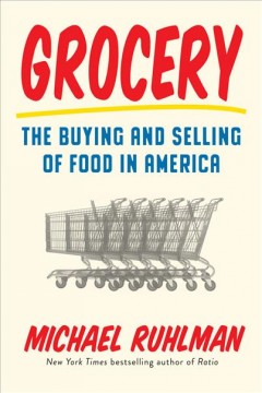Grocery : the buying and selling of food in America / Michael Ruhlman.