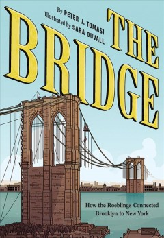 Bridge : How the Roeblings Connected Brooklyn to New York