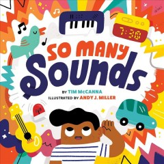 So many sounds /  by Tim McCanna ; illustrated by Andy J. Miller. - by Tim McCanna ; illustrated by Andy J. Miller.
