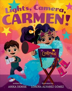 Lights, camera, Carmen /  by Anika Denise ; illustrated by Lorena Alvarez Gømez. - by Anika Denise ; illustrated by Lorena Alvarez Gømez.