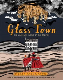 Glass Town : The Imaginary World of the Brontës