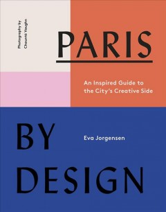 Paris by Design : An Inspired Guide to the City's Creative Side