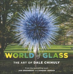 World of glass : the art of Dale Chihuly / by Jan Greenberg and Sandra Jordan. - by Jan Greenberg and Sandra Jordan.