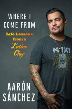 Where I Come from : Life Lessons from a Latino Chef