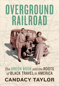 Overground Railroad : The Green Book & Roots of Black Travel in America