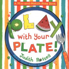 Play with your plate! : a mix-and-match play book / Judith Rossell. - Judith Rossell.