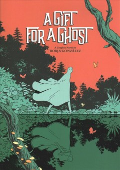 A gift for a ghost : a graphic novel / by Borja González ; English translation by Lee Douglas.