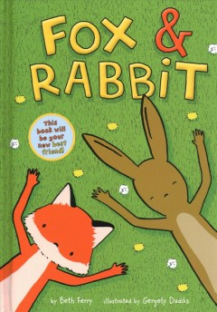 Fox & Rabbit Volume 1 /  by Beth Ferry ; illustrated by Gergely Dudás.