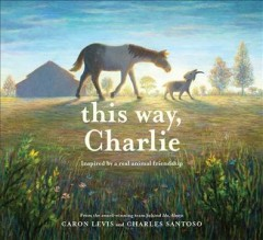 This way, Charlie /  by Caron Levis ; illustrated by Charles Santoso. - by Caron Levis ; illustrated by Charles Santoso.