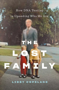 Lost Family : How DNA Testing Is Upending Who We Are