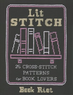 Lit stitch : 25 cross-stitch patterns for book lovers / Book Riot. - Book Riot.