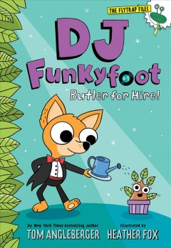 DJ Funkyfoot : butler for hire! / by Tom Angleberger ; illustrated by Heather Fox. - by Tom Angleberger ; illustrated by Heather Fox.