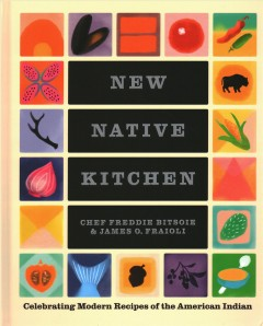New Native Kitchen : Celebrating Modern Recipes of the American Indian