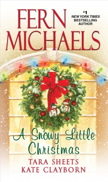 A snowy little Christmas /  Fern Michaels, Tara Sheets, Kate Clayborn. - Fern Michaels, Tara Sheets, Kate Clayborn.