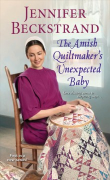 Amish quiltmaker's unexpected baby / Jennifer Beckstrand.