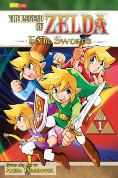 The legend of Zelda, Four swords Part 1 /  story & art by Arkira Himekawa ; translation, John Werry ; English adaptation, Stan! Brown. - story & art by Arkira Himekawa ; translation, John Werry ; English adaptation, Stan! Brown.