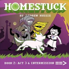 Homestuck Book 2, Part 1, Act 3 & Intermission /  by Andrew Hussie. - by Andrew Hussie.