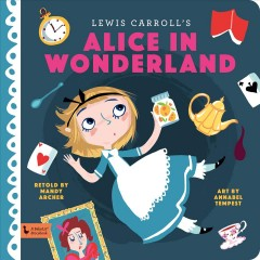 Lewis Carroll's Alice in Wonderland /  retold by Mandy Archer ; art by Annabel Tempest. - retold by Mandy Archer ; art by Annabel Tempest.