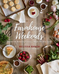 Farmhouse weekends : menus for relaxing country meals all year long / Melissa Bahen. - Melissa Bahen.
