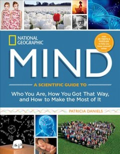 National Geographic Mind : A Scientific Guide to Who You Are, How You Got That Way, and How to Make the Most of It