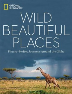Wild, Beautiful Places : Picture-Perfect Journeys Around the Globe