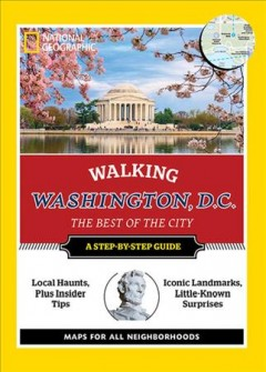 Walking Washington, D.C. : the best of the city / Barbara Noe Kennedy ; photography by Lisa A. Walker.