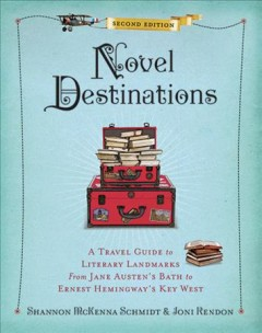 Novel Destinations : A Travel Guide to Literary Landmarks from Jane Austen's Bath to Ernest Hemingway's Key West