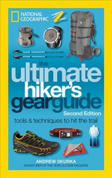 Ultimate Hiker's Gear Guide : Tools and Techniques to Hit the Trail
