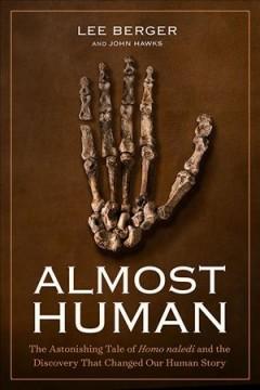 Almost Human : The Astonishing Tale of Homo Naledi and the Discovery That Changed Our Human Story