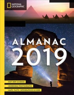 National Geographic Almanac 2019 : Hot New Science, Fearless Explorers, Daring Adventures. Incredible Photographs