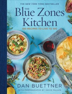 The Blue Zones kitchen : 100 recipes to live to 100 / Dan Buettner ; with photography by David McLain.