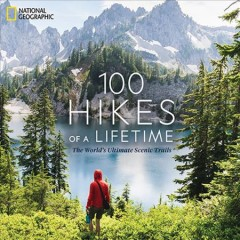 100 hikes of a lifetime : the world's ultimate scenic trails / Kate Siber ; foreword by Andrew Skurka. - Kate Siber ; foreword by Andrew Skurka.