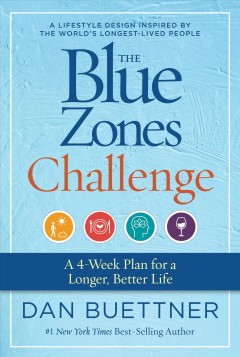 Blue Zones Challenge : A 4-week Plan for a Longer, Better Life