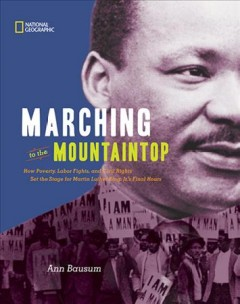 Marching to the mountaintop : how poverty, labor fights, and civil rights set the stage for Martin Luther King, Jr.'s final hours / by Ann Bausum. - by Ann Bausum.